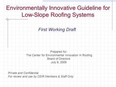 Environmentally Innovative Guideline for Low-Slope Roofing Systems First Working Draft Prepared for: The Center for Environmental Innovation in Roofing.