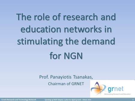 Greek Research and Technology Network Speeding-up NGN Ubiquity: a pillar for digital growth – Athens 2014 1 The role of research and education networks.