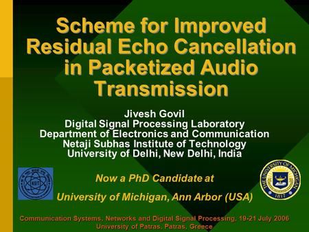 Scheme for Improved Residual Echo Cancellation in Packetized Audio Transmission Jivesh Govil Digital Signal Processing Laboratory Department of Electronics.