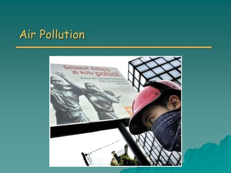 Air Pollution. Overview o Atmosphere as a Resource o Types and Sources of Air Pollution Major Classes of Air Pollutants Major Classes of Air Pollutants.