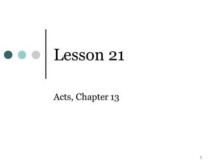 1 Lesson 21 Acts, Chapter 13. 2 Time Frame (Acts 13) Paul's first missionary journey, covered in Acts 13:1 – Acts 14:28, came after Herod's death in A.D.