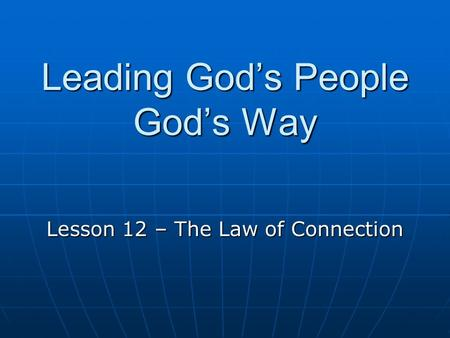 Leading God's People God's Way Lesson 12 – The Law of Connection.