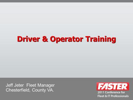 Driver & Operator Training Jeff Jeter Fleet Manager Chesterfield, County VA.