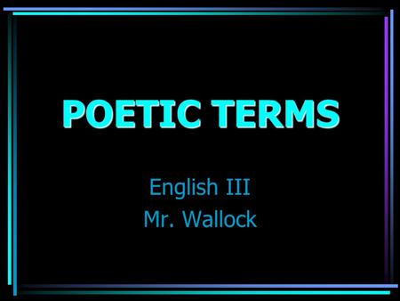 POETIC TERMS English III Mr. Wallock A reference to a historical figure, place, or event A reference to a historical figure, place, or event.