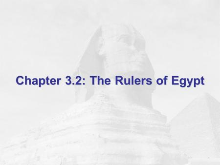 Chapter 3.2: The Rulers of Egypt. Objectives Learn the history of ancient Egyptian kingship. Find out about Egypt's three kingdom periods. Understand.