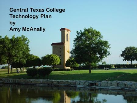 Central Texas College Technology Plan by Amy McAnally.