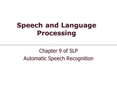 Speech and Language Processing Chapter 9 of SLP Automatic Speech Recognition.
