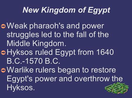 New Kingdom of Egypt ➲ Weak pharaoh's and power struggles led to the fall of the Middle Kingdom. ➲ Hyksos ruled Egypt from 1640 B.C.-1570 B.C. ➲ Warlike.