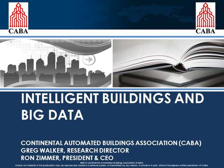 ©2015 Continental Automated Buildings Association (CABA). Notice: No material in this publication may be reproduced, stored in a retrieval system, or transmitted.