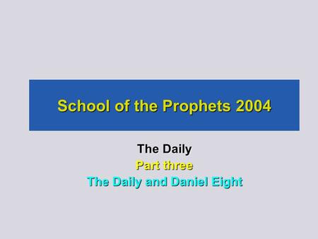 School of the Prophets 2004 The Daily Part three The Daily and Daniel Eight.