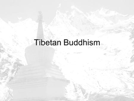 Tibetan Buddhism. Tibet used to be known as 'The Land of the Snows' and in this secluded area of our world a unique culture used to flourish and Buddhism.