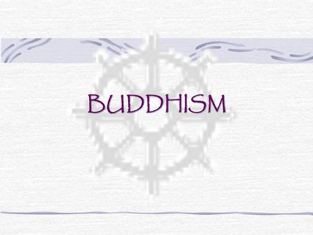 "BUDDHISM. The ""middle way of wisdom and compassion"" A 2500 year old tradition that began in India and spread and diversified throughout East and Southeast."