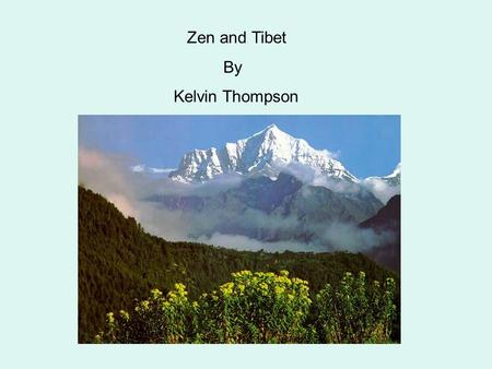 Zen and Tibet By Kelvin Thompson In prehistoric times, it's supposed that Tibet was composed of inland sea surrounded by woods and snow-covered mountains.