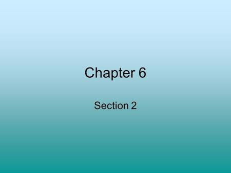 Chapter 6 Section 2.