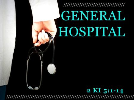 2 KI 5:1-14 GENERAL HOSPITAL. GENERAL HOSPITAL Hansen's Disease (aka leprosy) is not nearly as contagious as once thought.