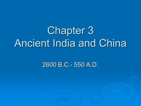 Chapter 3 Ancient India and China 2600 B.C.- 550 A.D.