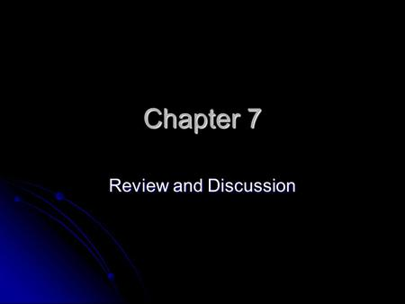 Chapter 7 Review and Discussion.
