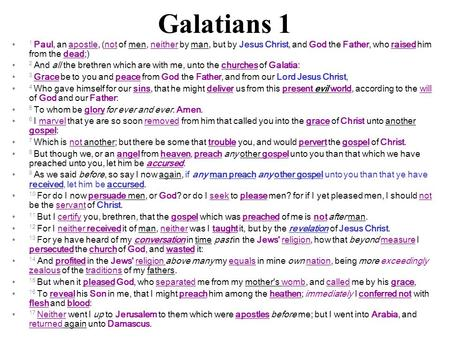 Galatians 1 1 Paul, an apostle, (not of men, neither by man, but by Jesus Christ, and God the Father, who raised him from the dead;) 2 And all the brethren.
