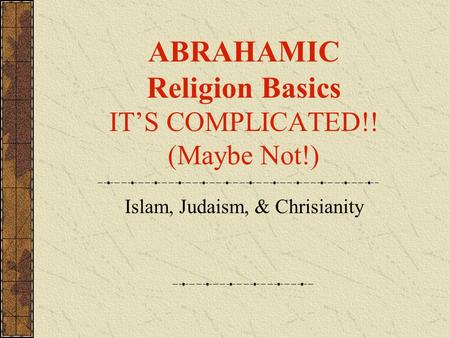 ABRAHAMIC Religion Basics IT'S COMPLICATED!! (Maybe Not!) Islam, Judaism, & Chrisianity.