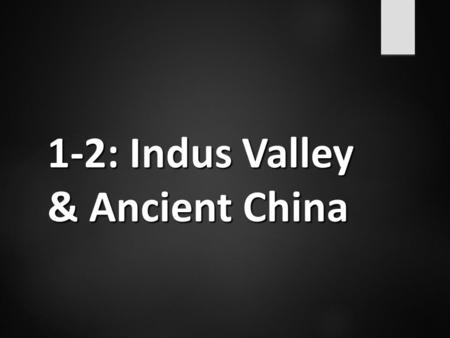 1-2: Indus Valley & Ancient China. Vocabulary  Empire- an extensive group of states or countries under a single supreme authority  Theocracy- when one.