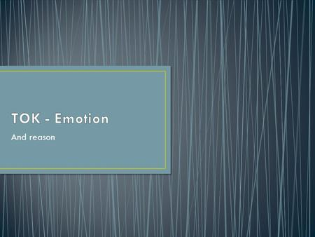 TOK - Emotion And reason.