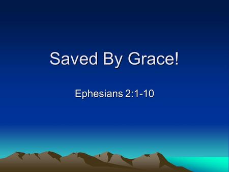 Saved By Grace! Ephesians 2:1-10. Man's Old Condition: Dead To God! (Ephesians 2:1-3) And you he made alive, when you were dead through the trespasses.