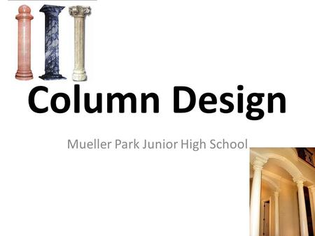Column Design Mueller Park Junior High School. Objectives The Student will: Construct and test a column that the teacher has designed. Design, construct,
