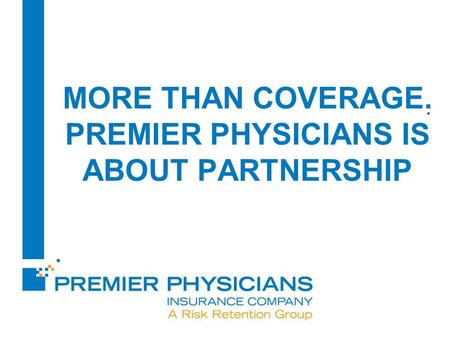 MORE THAN COVERAGE. PREMIER PHYSICIANS IS ABOUT PARTNERSHIP.