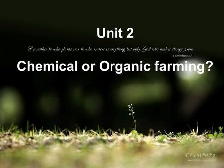 Unit 2 Chemical or Organic farming? Farming Are you from a farmer's family? what do you know about farming? soil ploughing crops weather &climate Irrigating.