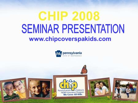 CHIP 2008 www.chipcoverspakids.com. What is CHIP? The Children's Health Insurance Program (CHIP) was created in 1992. In 2007, CHIP expanded to cover.