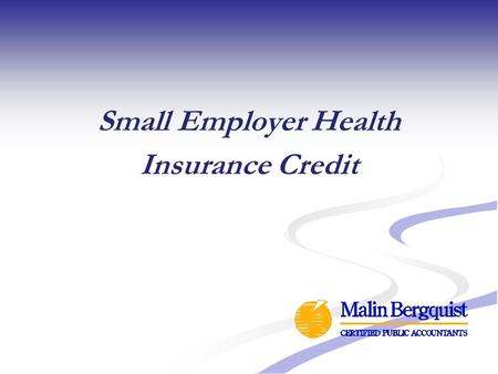 Small Employer Health Insurance Credit. 2 Tax Credits to Certain Small Employers That Provide Insurance Tax credit (i.e., a dollar-for-dollar reduction.