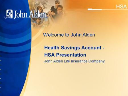 Health Savings Account - HSA Presentation John Alden Life Insurance Company Welcome to John Alden.