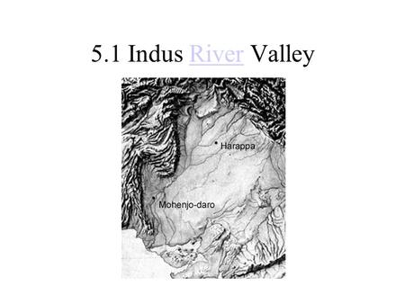 5.1 Indus River Valley.
