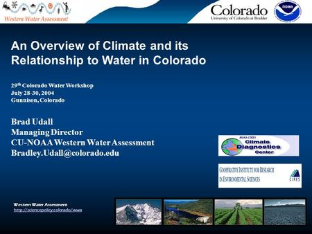 Western Water Assessment  An Overview of Climate and its Relationship to Water in Colorado 29 th Colorado Water Workshop.