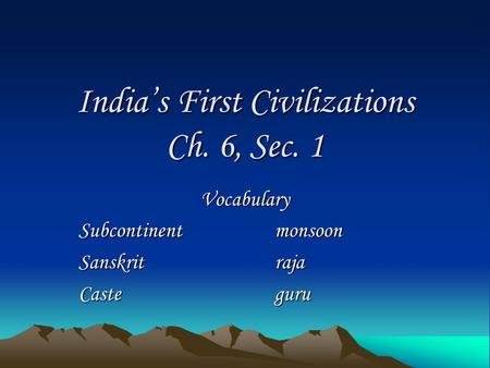 India's First Civilizations Ch. 6, Sec. 1 Vocabulary Subcontinentmonsoon Sanskritraja Casteguru.