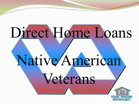 Direct Home Loans Native American Veterans EQUAL HOUSING OPPORTUNITY OPPORTUNITY.