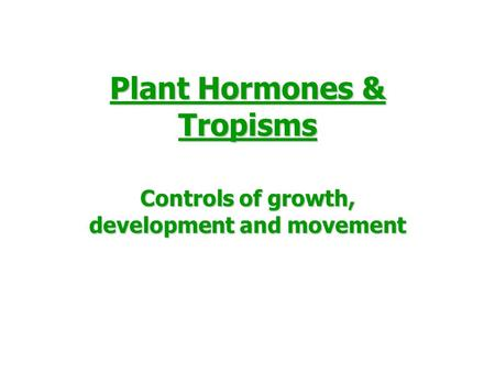 Plant Hormones & Tropisms Controls of growth, development and movement.