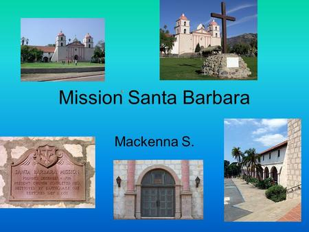 Mission Santa Barbara Mackenna S.. Who founded the mission? Father Fermin Lasuen on December 4,1786.