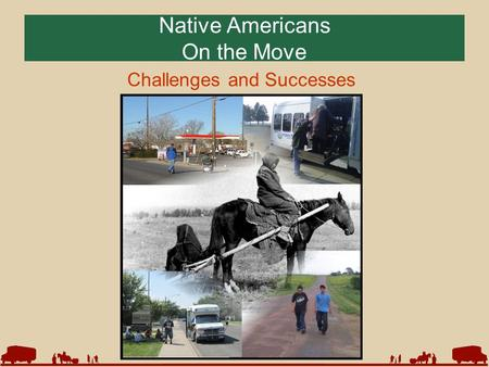 Native Americans On the Move Challenges and Successes.