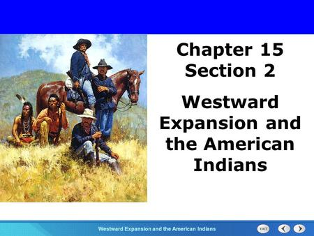 Chapter 25 Section 1 The Cold War BeginsWestward Expansion and the American Indians Section 2 Chapter 15 Section 2 Westward Expansion and the American.