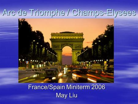 Arc de Triomphe / Champs-Elysees France/Spain Miniterm 2006 May Liu.