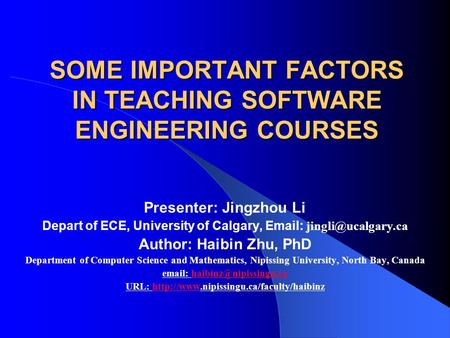 SOME IMPORTANT FACTORS IN TEACHING SOFTWARE ENGINEERING COURSES Presenter: Jingzhou Li Depart of ECE, University of Calgary,