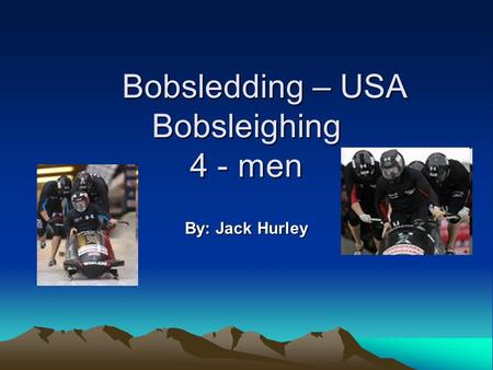 Bobsledding – USA Bobsleighing 4 - men Bobsledding – USA Bobsleighing 4 - men By: Jack Hurley.