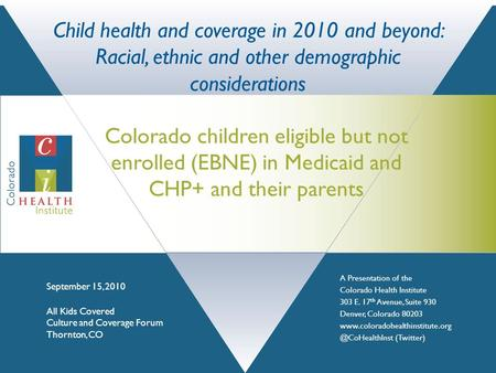 A Presentation of the Colorado Health Institute 303 E. 17 th Avenue, Suite 930 Denver, Colorado 80203 (Twitter)