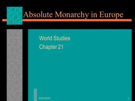 9/21/2015 1 Absolute Monarchy in Europe World Studies Chapter 21.