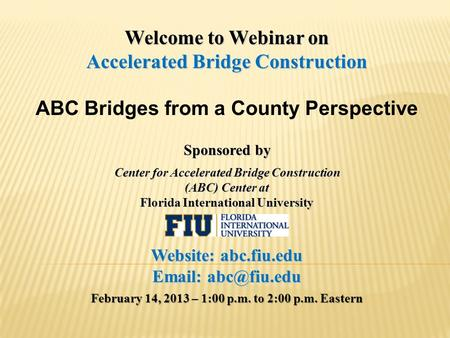 Welcome to Webinar on Accelerated Bridge Construction ABC Bridges from a County Perspective Sponsored by Center for Accelerated Bridge Construction (ABC)