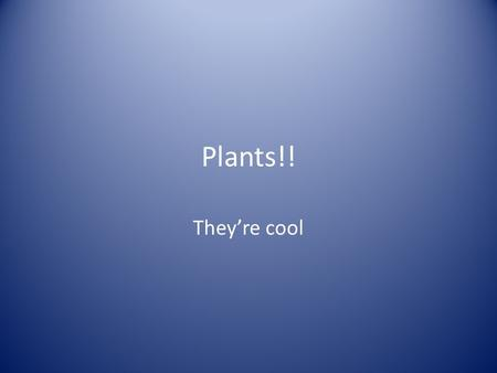 Plants!! They're cool. Vascular vs. Nonvascular Plants.