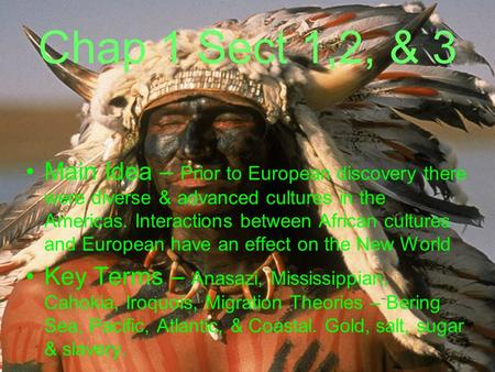 Chap 1 Sect 1,2, & 3 Main Idea – Prior to European discovery there were diverse & advanced cultures in the Americas. Interactions between African cultures.