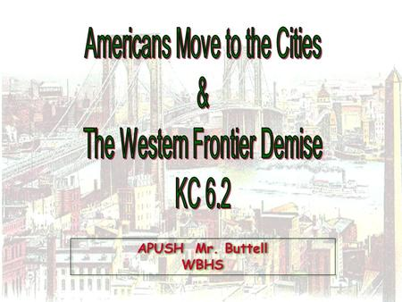 APUSH Mr. Buttell WBHS. Characteristics of Urbanization During the Gilded Age 1.Megalopolis. 2.Mass Transit. 3.Magnet for economic and social opportunities.