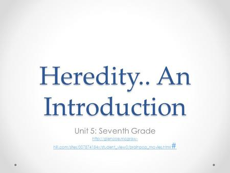 Heredity.. An Introduction Unit 5: Seventh Grade  hill.com/sites/007874184x/student_view0/brainpop_movies.html #